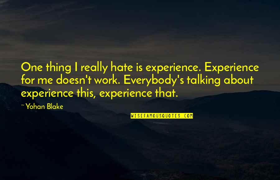 Talking's Quotes By Yohan Blake: One thing I really hate is experience. Experience
