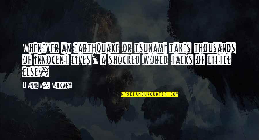 Talks Quotes By Anne M. Mulcahy: Whenever an earthquake or tsunami takes thousands of