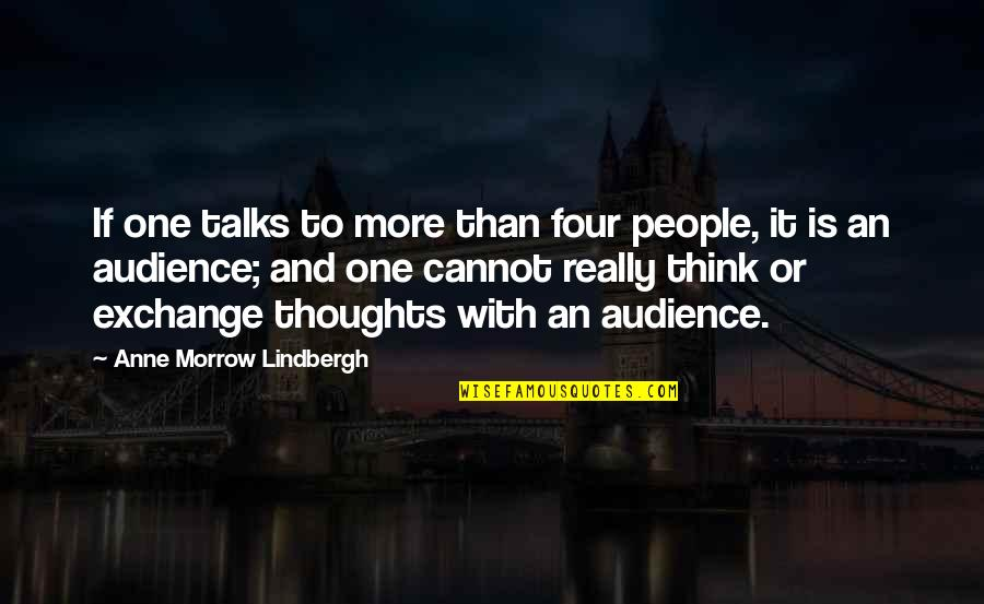 Talks Quotes By Anne Morrow Lindbergh: If one talks to more than four people,