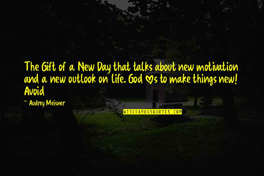 Talks Quotes By Audrey Meisner: The Gift of a New Day that talks