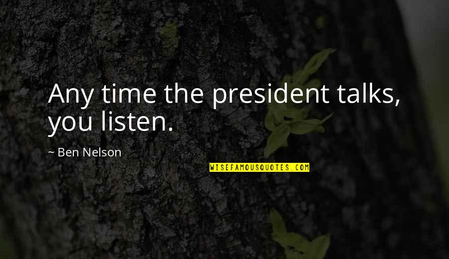 Talks Quotes By Ben Nelson: Any time the president talks, you listen.