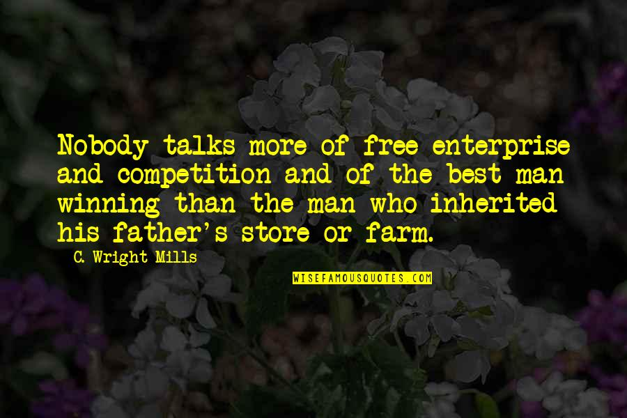 Talks Quotes By C. Wright Mills: Nobody talks more of free enterprise and competition