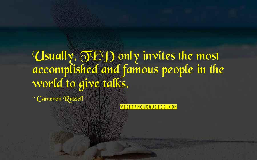 Talks Quotes By Cameron Russell: Usually, TED only invites the most accomplished and