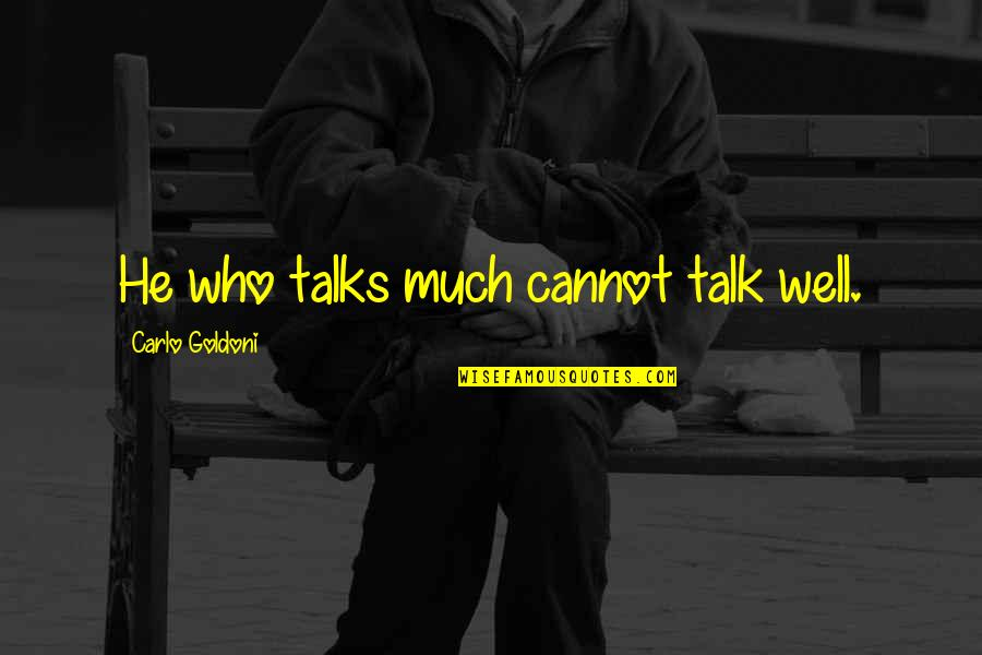Talks Quotes By Carlo Goldoni: He who talks much cannot talk well.