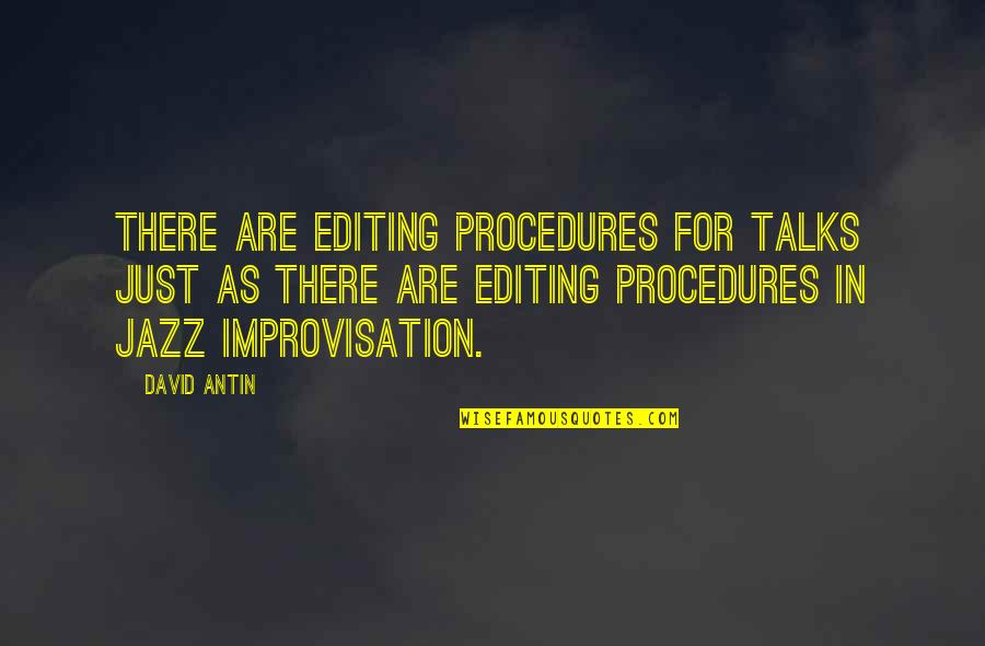Talks Quotes By David Antin: There are editing procedures for talks just as