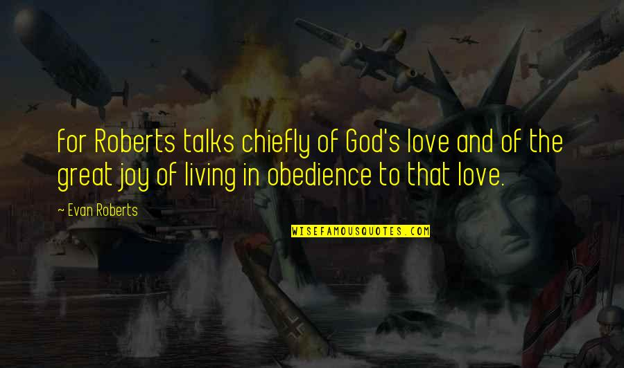 Talks Quotes By Evan Roberts: for Roberts talks chiefly of God's love and