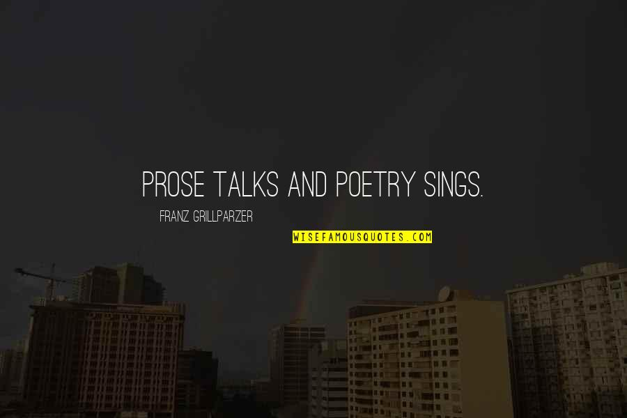 Talks Quotes By Franz Grillparzer: Prose talks and poetry sings.