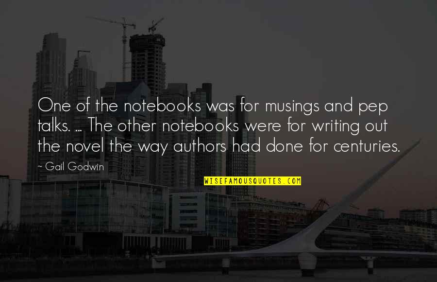 Talks Quotes By Gail Godwin: One of the notebooks was for musings and