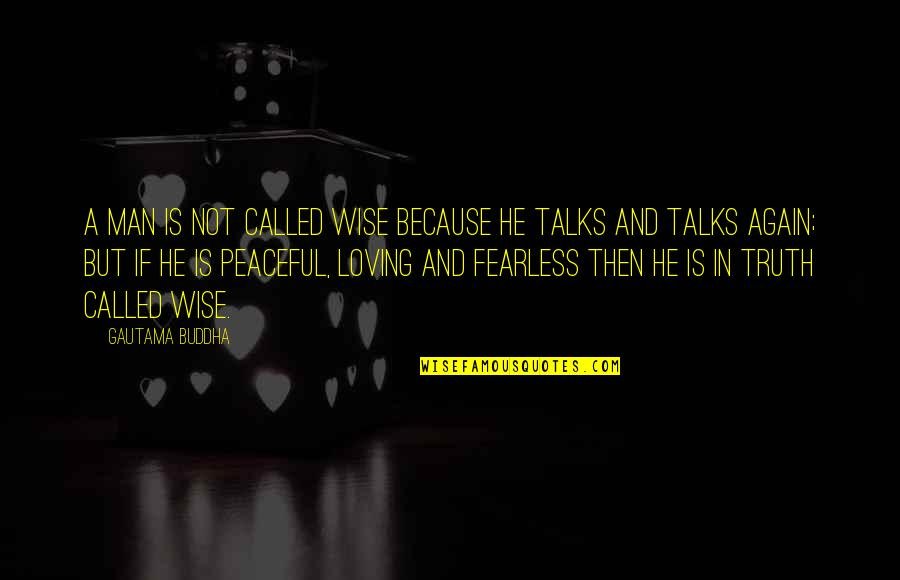 Talks Quotes By Gautama Buddha: A man is not called wise because he
