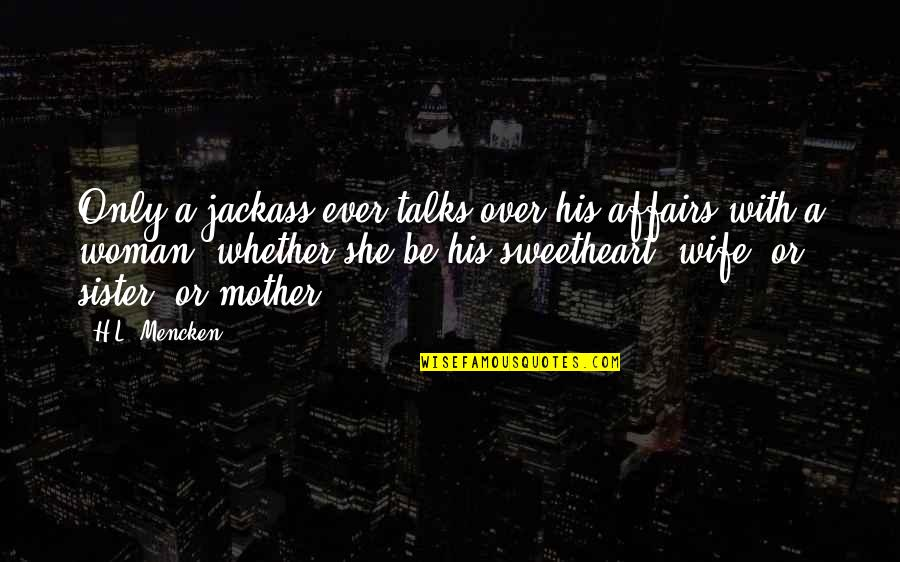 Talks Quotes By H.L. Mencken: Only a jackass ever talks over his affairs