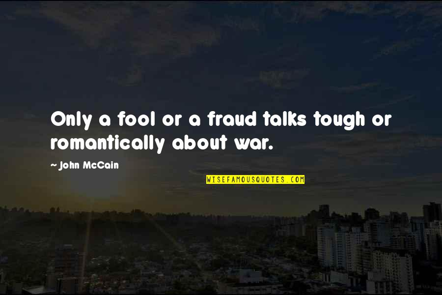 Talks Quotes By John McCain: Only a fool or a fraud talks tough