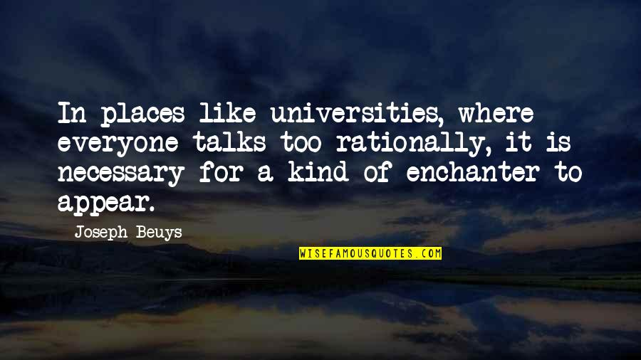 Talks Quotes By Joseph Beuys: In places like universities, where everyone talks too