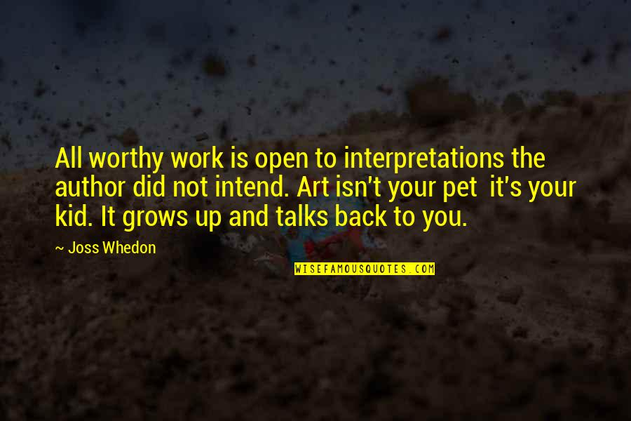 Talks Quotes By Joss Whedon: All worthy work is open to interpretations the
