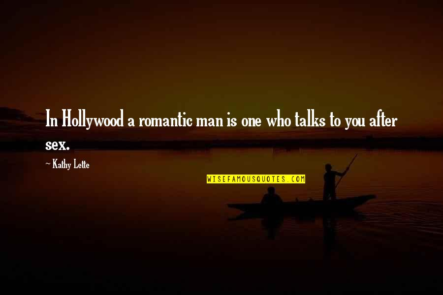 Talks Quotes By Kathy Lette: In Hollywood a romantic man is one who