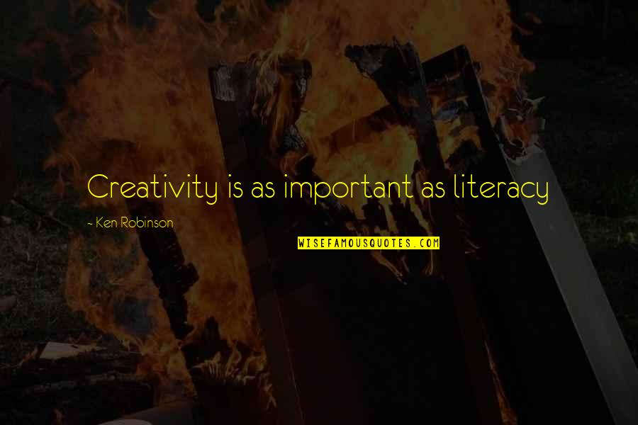 Talks Quotes By Ken Robinson: Creativity is as important as literacy