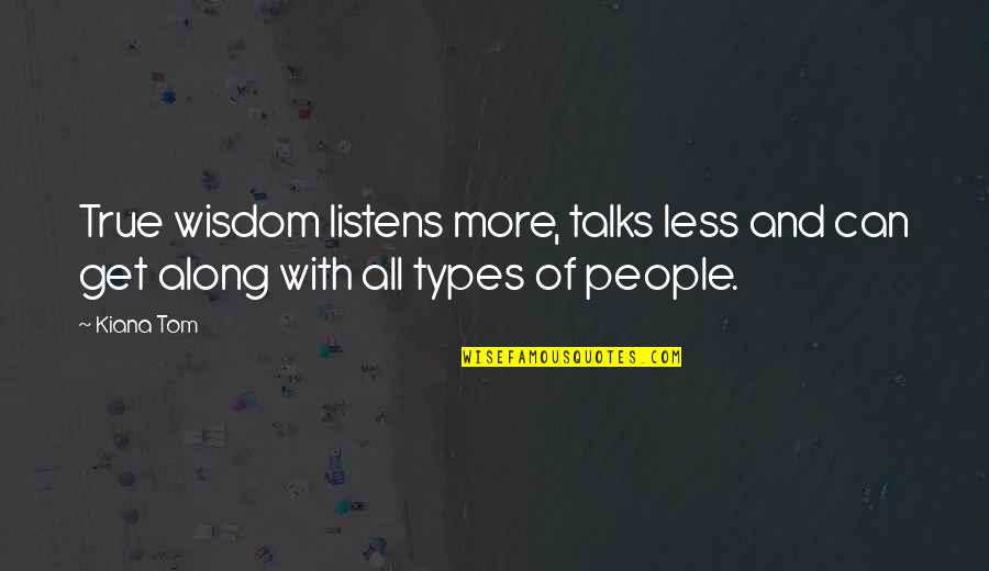 Talks Quotes By Kiana Tom: True wisdom listens more, talks less and can