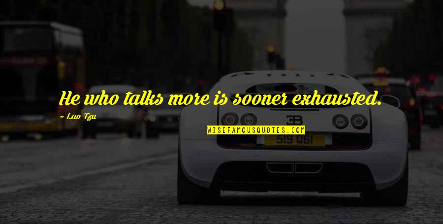 Talks Quotes By Lao-Tzu: He who talks more is sooner exhausted.