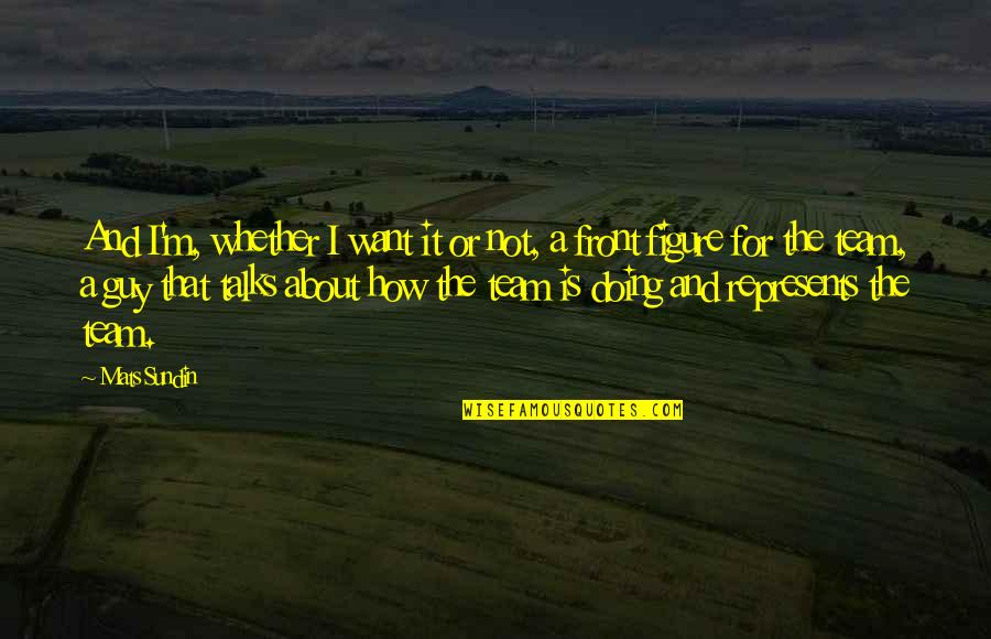Talks Quotes By Mats Sundin: And I'm, whether I want it or not,