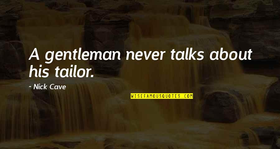Talks Quotes By Nick Cave: A gentleman never talks about his tailor.