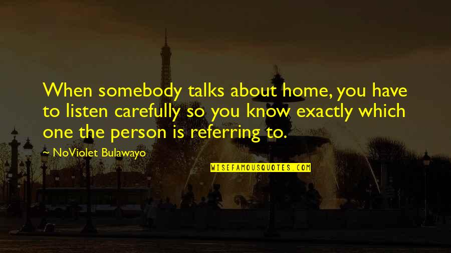 Talks Quotes By NoViolet Bulawayo: When somebody talks about home, you have to
