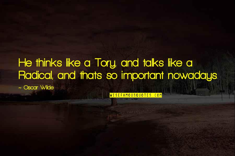 Talks Quotes By Oscar Wilde: He thinks like a Tory, and talks like