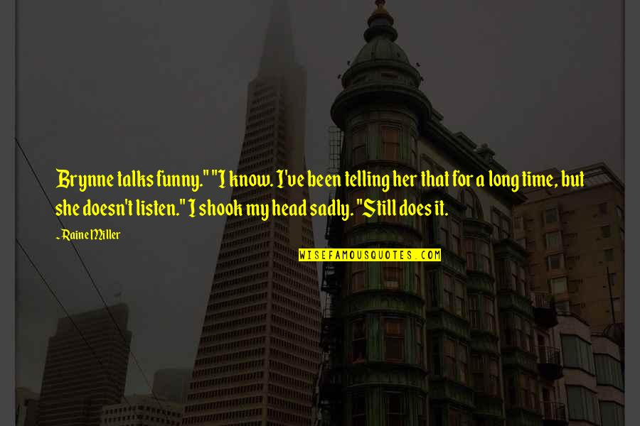 "Talks Quotes By Raine Miller: Brynne talks funny."" ""I know. I've been telling"