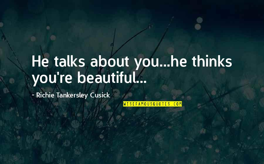 Talks Quotes By Richie Tankersley Cusick: He talks about you...he thinks you're beautiful...