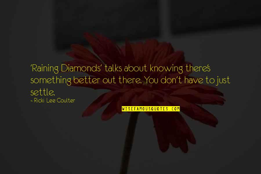 Talks Quotes By Ricki-Lee Coulter: 'Raining Diamonds' talks about knowing there's something better