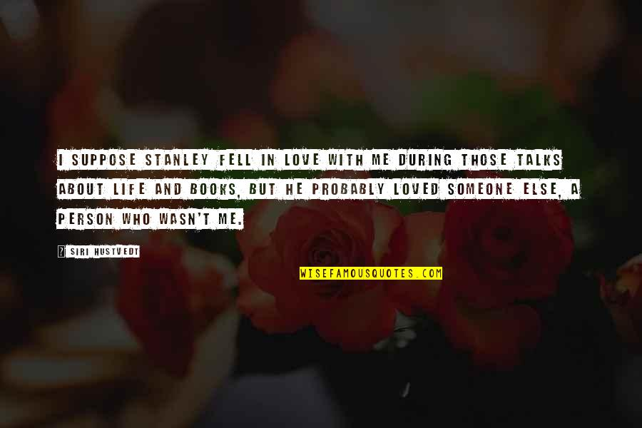 Talks Quotes By Siri Hustvedt: I suppose Stanley fell in love with me