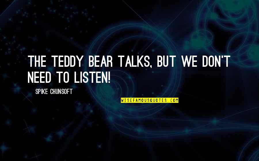 Talks Quotes By Spike Chunsoft: The teddy bear talks, but we don't need