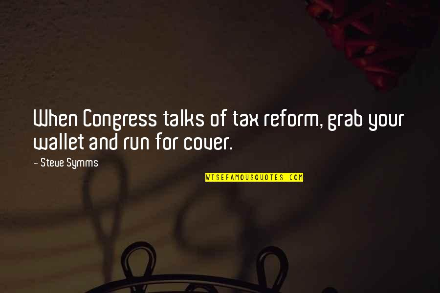 Talks Quotes By Steve Symms: When Congress talks of tax reform, grab your