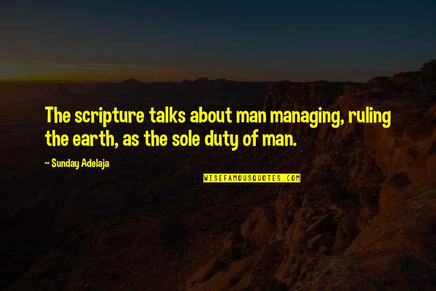 Talks Quotes By Sunday Adelaja: The scripture talks about man managing, ruling the