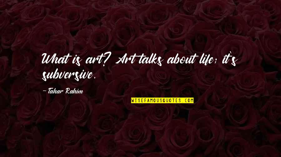Talks Quotes By Tahar Rahim: What is art? Art talks about life; it's