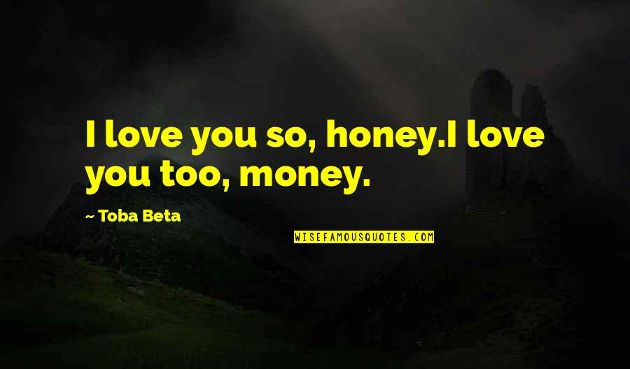 Talks Quotes By Toba Beta: I love you so, honey.I love you too,