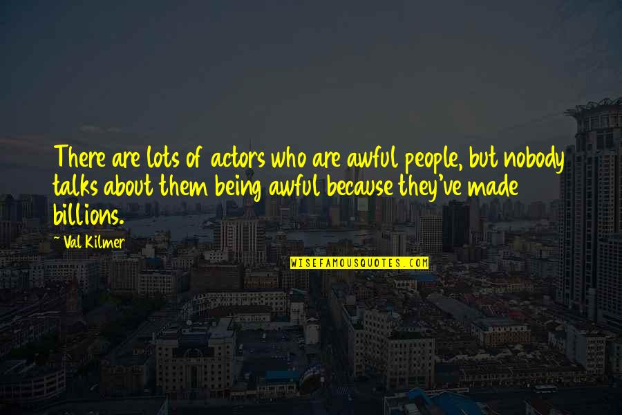 Talks Quotes By Val Kilmer: There are lots of actors who are awful
