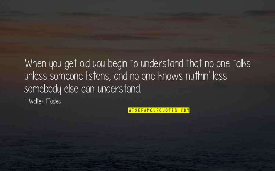 Talks Quotes By Walter Mosley: When you get old you begin to understand