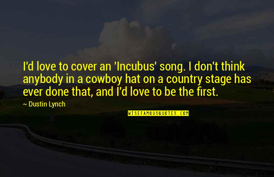 Tall Guy With Short Girlfriend Quotes By Dustin Lynch: I'd love to cover an 'Incubus' song. I