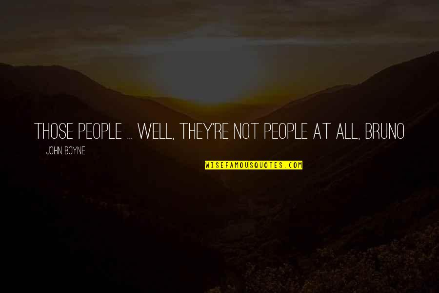 Tall Guy With Short Girlfriend Quotes By John Boyne: Those people ... well, they're not people at