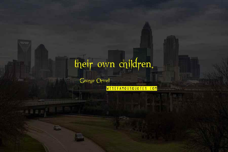 Talladega Nights Bloopers Quotes By George Orwell: their own children.
