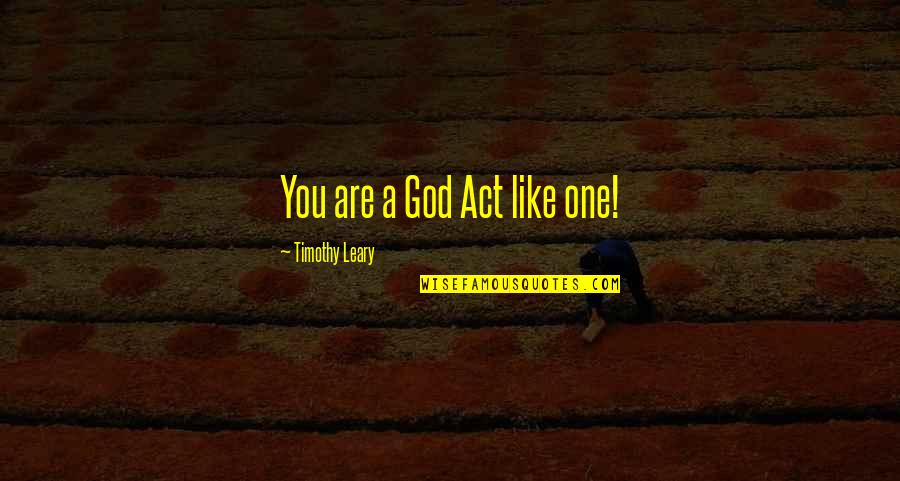 Talladega Nights Paralyzed Quotes By Timothy Leary: You are a God Act like one!