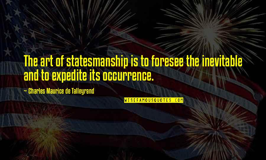 Talleyrand Quotes By Charles Maurice De Talleyrand: The art of statesmanship is to foresee the
