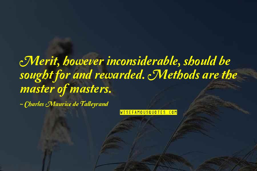 Talleyrand Quotes By Charles Maurice De Talleyrand: Merit, however inconsiderable, should be sought for and