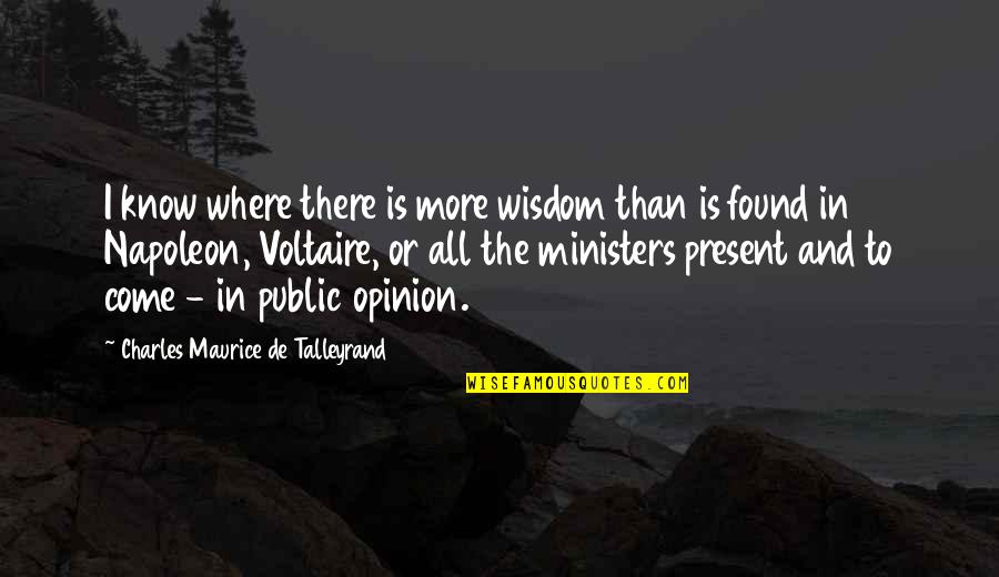 Talleyrand Quotes By Charles Maurice De Talleyrand: I know where there is more wisdom than