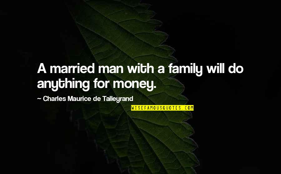 Talleyrand Quotes By Charles Maurice De Talleyrand: A married man with a family will do