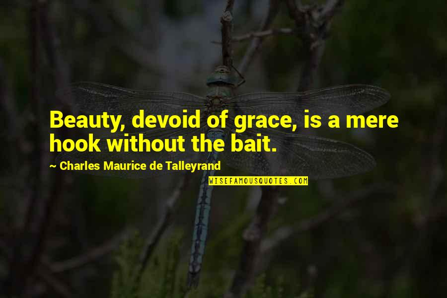 Talleyrand Quotes By Charles Maurice De Talleyrand: Beauty, devoid of grace, is a mere hook