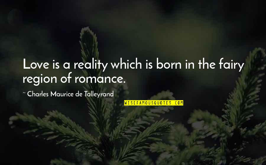 Talleyrand Quotes By Charles Maurice De Talleyrand: Love is a reality which is born in