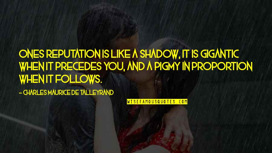 Talleyrand Quotes By Charles Maurice De Talleyrand: Ones reputation is like a shadow, it is