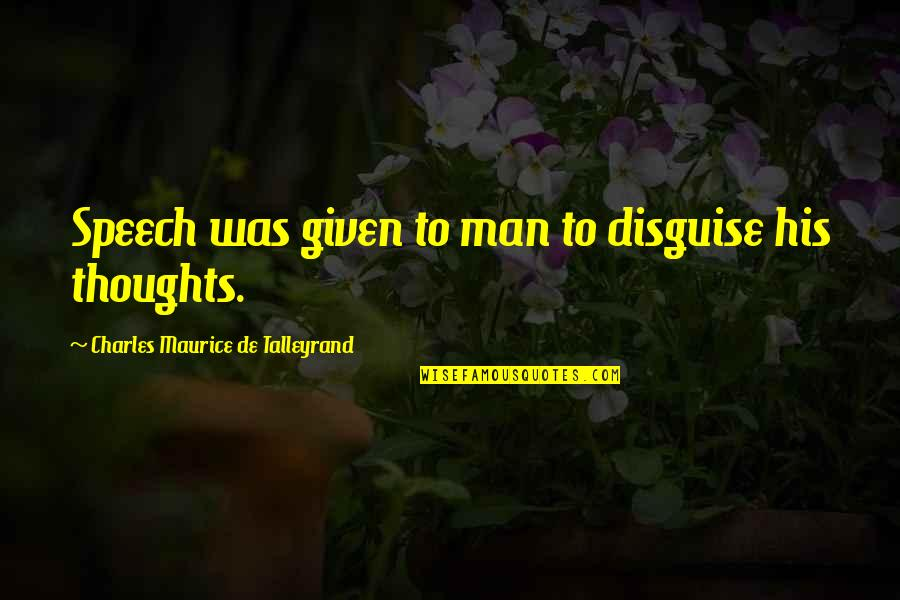 Talleyrand Quotes By Charles Maurice De Talleyrand: Speech was given to man to disguise his