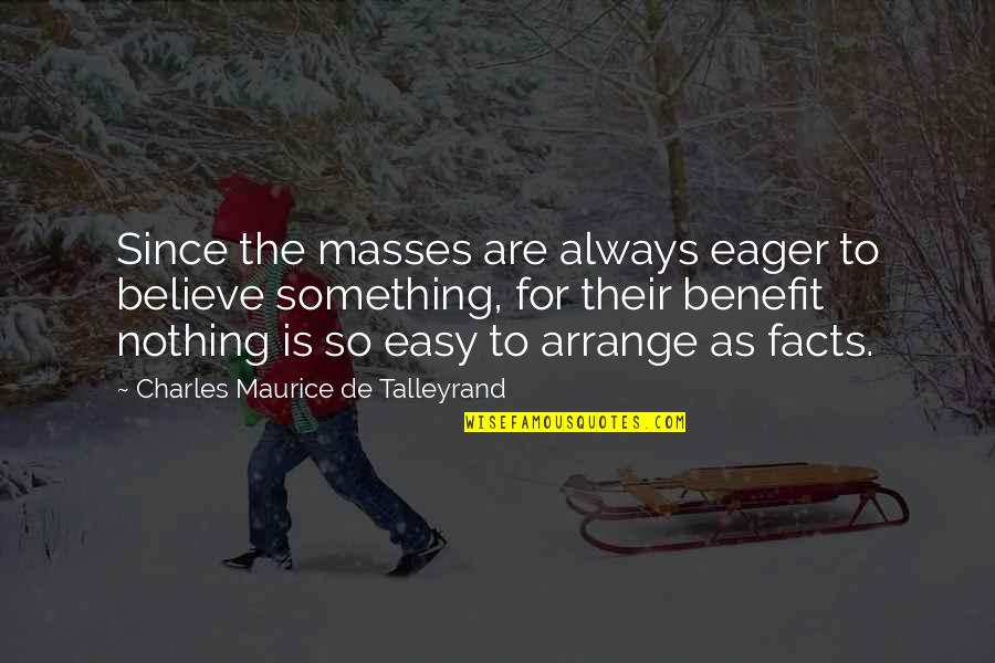 Talleyrand Quotes By Charles Maurice De Talleyrand: Since the masses are always eager to believe