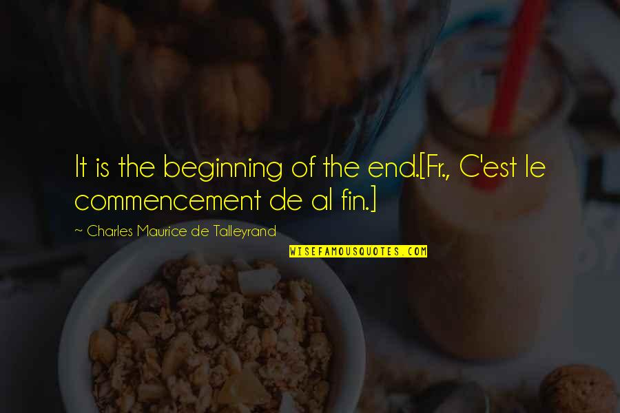 Talleyrand Quotes By Charles Maurice De Talleyrand: It is the beginning of the end.[Fr., C'est